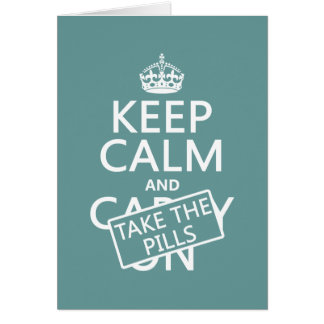 Keep Calm and Take The Pills (in all colors) Card