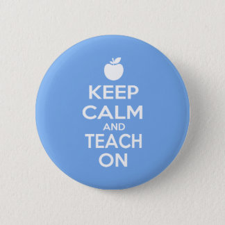 Keep Calm and Teach On 2 Inch Round Button