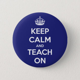 Keep Calm and Teach On Blue 2 Inch Round Button