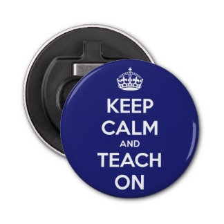 Keep Calm and Teach On Blue Bottle Opener Button Bottle Opener