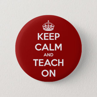 Keep Calm and Teach On Red 2 Inch Round Button