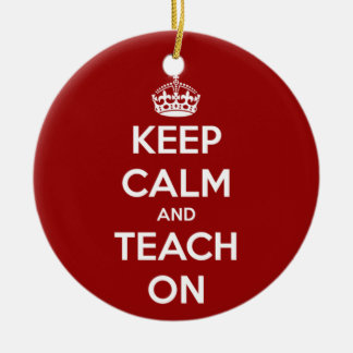 Keep Calm and Teach On Red Round Ceramic Ornament
