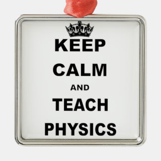 KEEP CALM AND TEACH PHYSICS Silver-Colored SQUARE ORNAMENT