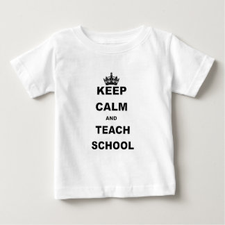 KEEP CALM AND TEACH SCHOOL.png Baby T-Shirt