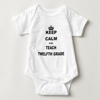 KEEP CALM AND TEACH TWELFTH GRADE.png Baby Bodysuit
