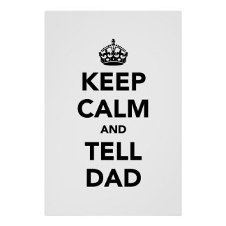Keep Calm and Tell Dad Poster