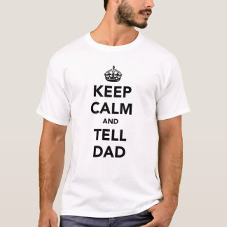Keep Calm and Tell Dad T-Shirt
