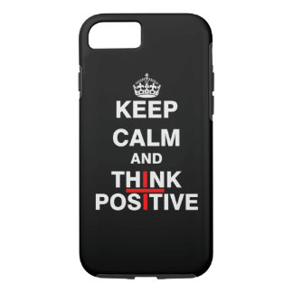Keep Calm and Think Positive iPhone 7 Case
