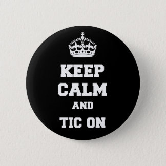 Keep calm and tic on 2 inch round button