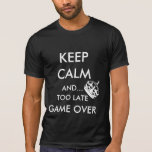 KEEP CALM AND... TOO LATE GAME OVER
