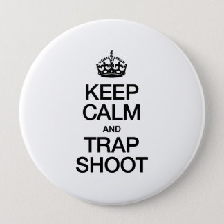 KEEP CALM AND TRAP SHOOT 4 INCH ROUND BUTTON