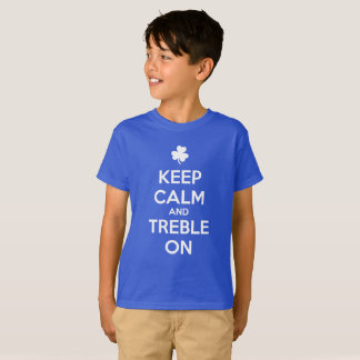 KEEP CALM and TREBLE ON - Irish Dance T-Shirt