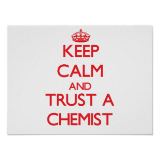 Keep Calm and Trust a Chemist Poster