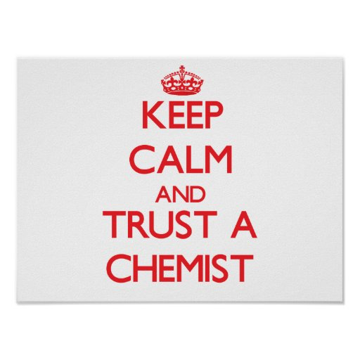 Keep Calm and Trust a Chemist Posters