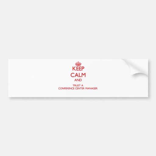 Keep Calm and Trust a Conference Center Manager Bumper Stickers