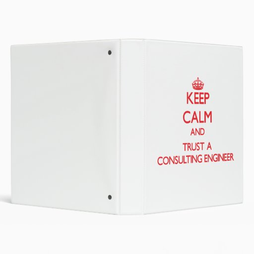 Keep Calm and Trust a Consulting Engineer 3 Ring Binder