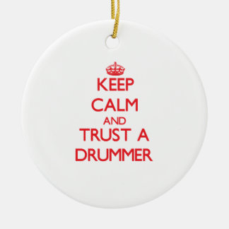 Keep Calm and Trust a Drummer Round Ceramic Ornament
