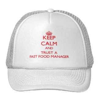 Keep Calm and Trust a Fast Food Manager Trucker Hat