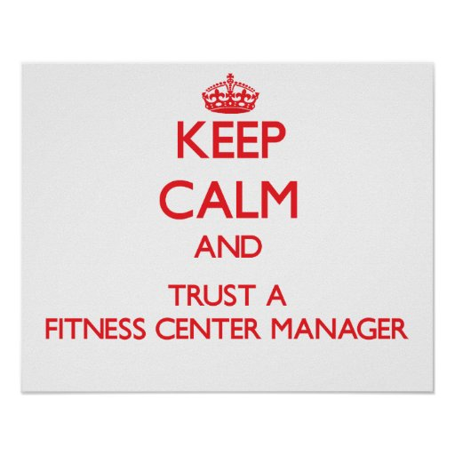 Keep Calm and Trust a Fitness Center Manager Posters