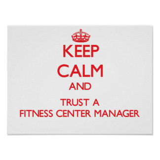 Keep Calm and Trust a Fitness Center Manager Poster