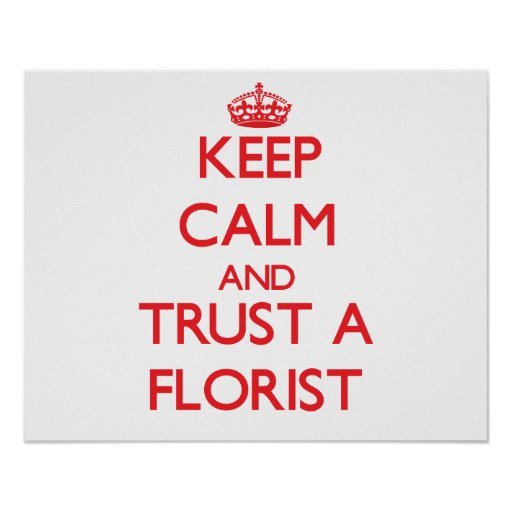 Keep Calm and Trust a Florist Print