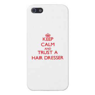 Keep Calm and Trust a Hair Dresser Cases For iPhone 5