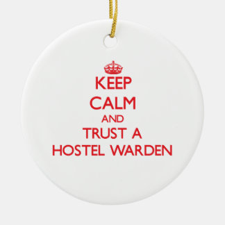 Keep Calm and Trust a Hostel Warden Ceramic Ornament