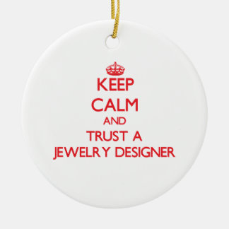 Keep Calm and Trust a Jewelry Designer Ceramic Ornament