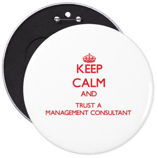 Keep Calm and Trust a Management Consultant Button