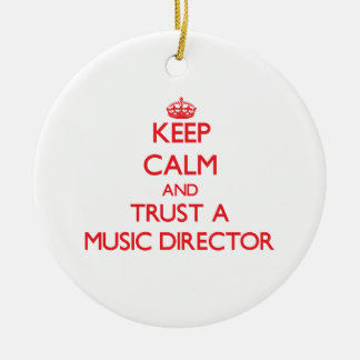 Keep Calm and Trust a Music Director Christmas Tree Ornament
