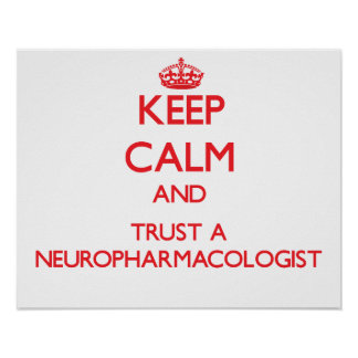 Keep Calm and Trust a Neuropharmacologist Posters