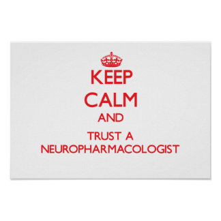 Keep Calm and Trust a Neuropharmacologist Poster