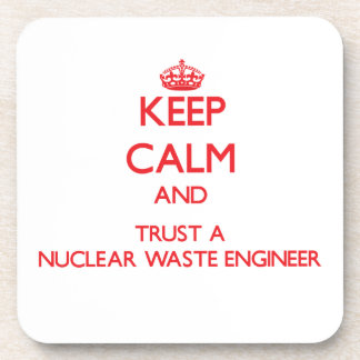Keep Calm and Trust a Nuclear Waste Engineer Coaster