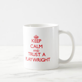 Keep Calm and Trust a Playwright Coffee Mugs
