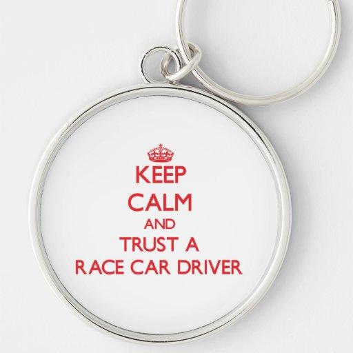 Keep Calm and Trust a Race Car Driver Key Chain