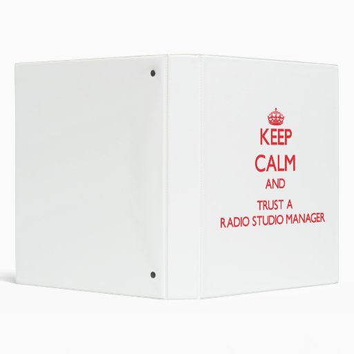 Keep Calm and Trust a Radio Studio Manager 3 Ring Binder