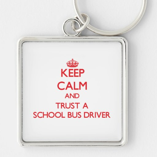 Keep Calm and Trust a School Bus Driver Keychains
