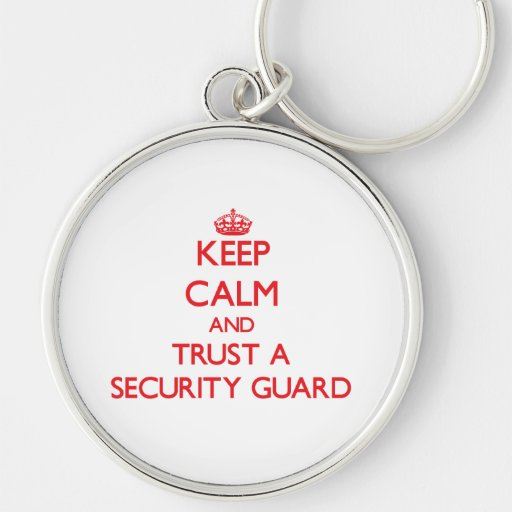 Keep Calm and Trust a Security Guard Key Chains
