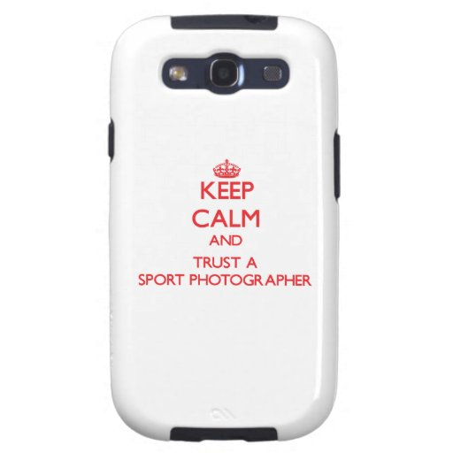 Keep Calm and Trust a Sport Photographer Galaxy S3 Cover