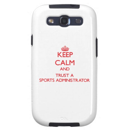 Keep Calm and Trust a Sports Administrator Galaxy SIII Cases