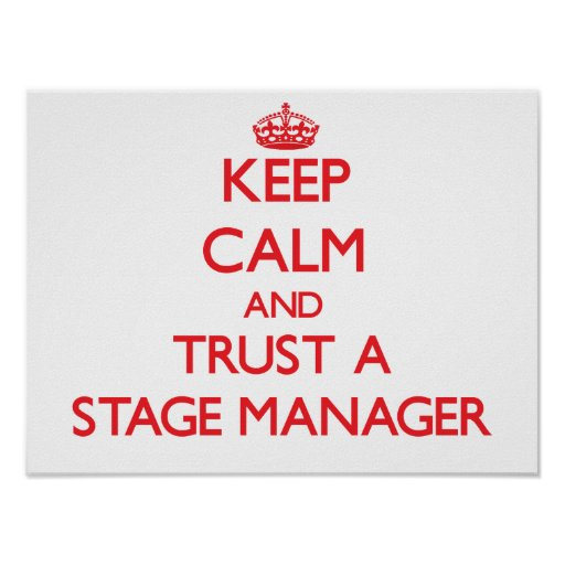Keep Calm and Trust a Stage Manager Print