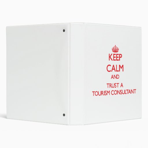 Keep Calm and Trust a Tourism Consultant Binder
