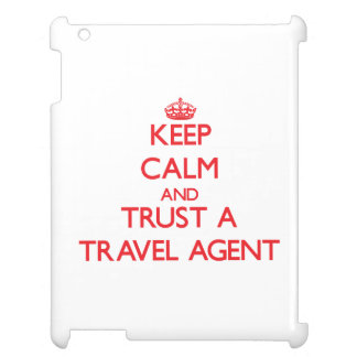 Keep Calm and Trust a Travel Agent Cover For The iPad 2 3 4