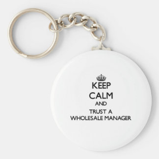 Keep Calm and Trust a Wholesale Manager Key Chain
