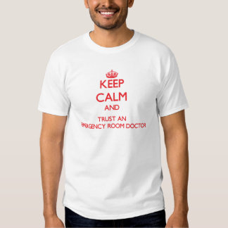 Keep Calm and Trust an Emergency Room Doctor Tshirts