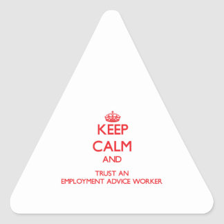 Keep Calm and Trust an Employment Advice Worker Triangle Stickers
