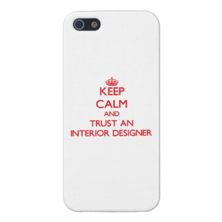 Keep Calm and Trust an Interior Designer iPhone 5 Cases