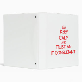 Keep Calm and Trust an It Consultant 3 Ring Binder