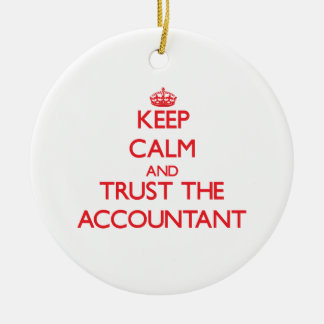 Keep Calm and Trust the Accountant Ceramic Ornament