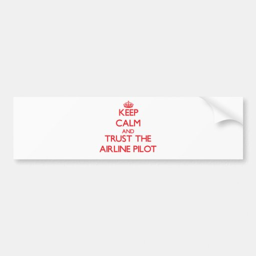Keep Calm and Trust the Airline Bumper Sticker
